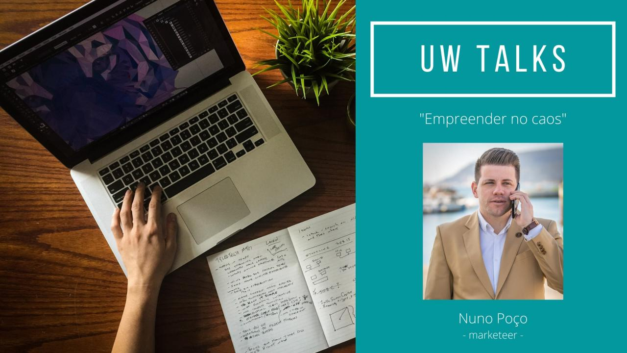 UW Talks - Empreender no Caos